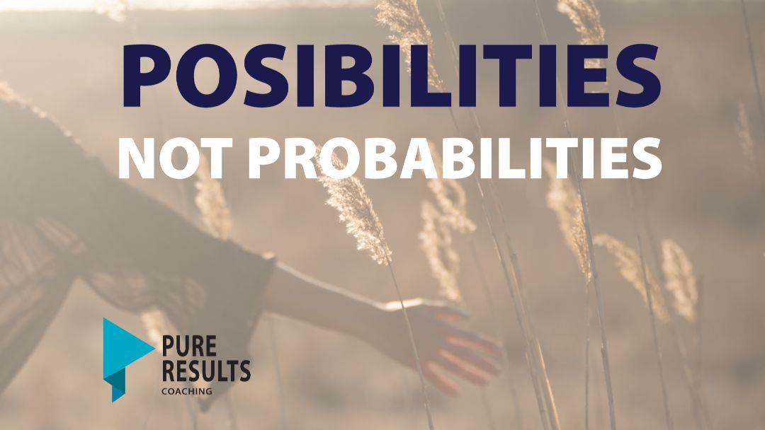 Possibilities not Probabilities